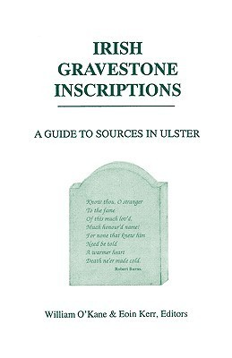 Irish Gravestone Inscriptions.  A Guide to Sources in Ulster Eoin Kerr