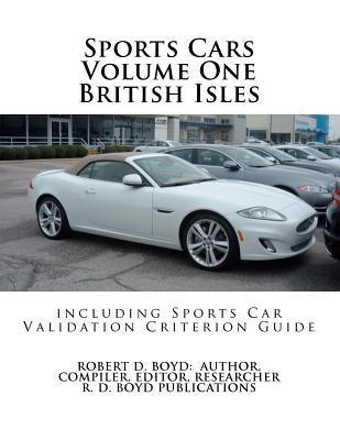 Sports Cars Volume One British Isles Including Sports Car Validation Criterion Guide  by  Robert D. Boyd