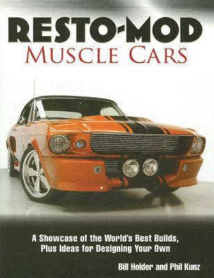 Resto-Mod Muscle Cars: A Showcase of the Worlds Best Builds, Plus Ideas for Designing Your Own Bill Holder