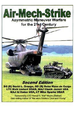 Air-Mech-Strike: Asymmetric Maneuver Warfare for the 21st Century  by  David L. Grange