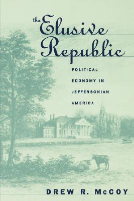 Elusive Republic: Political Economy in Jeffersonian America  by  Drew R. McCoyo