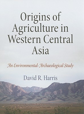 Origins of Agriculture in Western Central Asia: An Environmental-Archaeological Study  by  David R. Harris