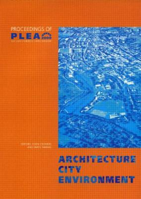 Architecture City Environment: Proceedings of Plea 2000, Cambridge, UK 2-5 July 2000  by  Koen Steemers