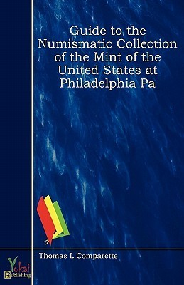 Guide to the Numismatic Collection of the Mint of the United States at Philadelphia Pa Thomas Louis Comparette