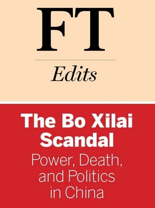 The Bo Xilai Scandal: Power, Death, and Politics in China  by  Jamil Anderlini