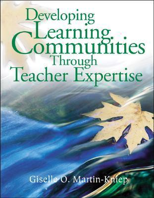 Developing Learning Communities Through Teacher Expertise  by  Giselle O. Martin-Kniep