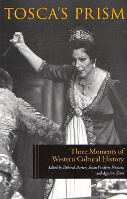Toscas Prism: Three Moments of Western Cultural History  by  Deborah Burton