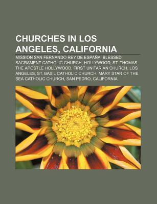 Churches in Los Angeles, California: Mission San Fernando Rey de Espa A, Blessed Sacrament Catholic Church, Hollywood Source Wikipedia