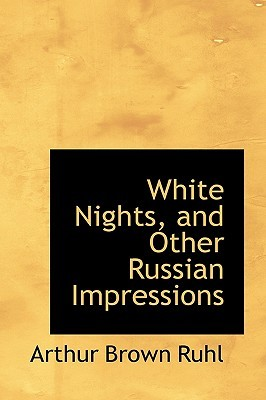 White Nights, and Other Russian Impressions Arthur Brown Ruhl
