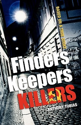 Finders Keepers Killers  by  Anthony Tobias