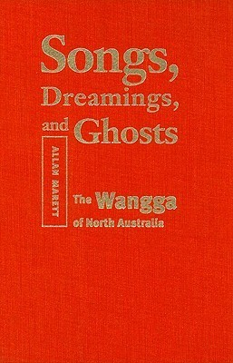 Songs, Dreamings, and Ghosts: The Wangga of North Australia [With CD (Audio)] Allan Marett
