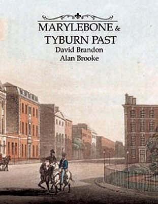 Marylebone and Tyburn Past  by  David Brandon