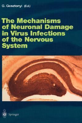 The Mechanisms Of Neuronal Damage In Virus Infections Of The Nervous System (Current Topics In Microbiology And Immunology)  by  Georg Gosztonyi