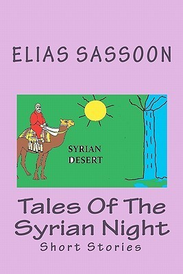 Tales of the Syrian Night: Short Stories  by  Elias Sassoon