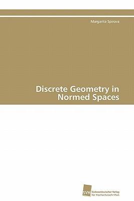 Discrete Geometry in Normed Spaces Margarita Spirova