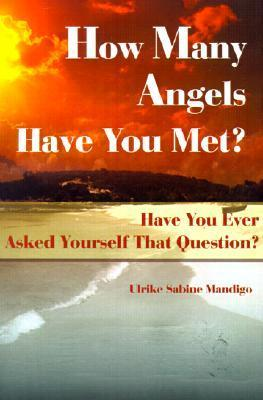How Many Angels Have You Met?: Have You Ever Asked Yourself That Question?  by  Ulrike Mandigo
