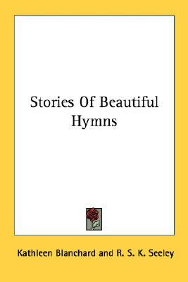 Stories of Beautiful Hymns  by  Kathleen Blanchard