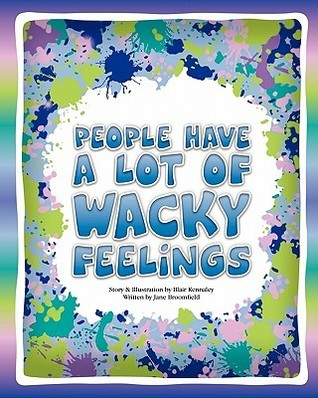 People Have a Lot of Wacky Feelings  by  Blair Kennaley