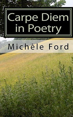 Carpe Diem in Poetry: Gothic Verse  by  Michele Ford