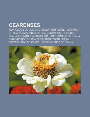 Cearenses: Advogados Do Cear , Apresentadores de Televis O Do Cear , Aviadores Do Cear , Compositores Do Cear , Economistas Do Ce Source Wikipedia