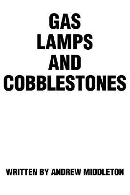 Gas Lamps and Cobblestones Andrew Middleton
