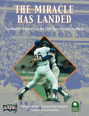 The Miracle Has Landed: The Amazin Story of How the 1969 Mets Shocked the World Matthew Silverman