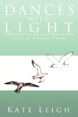 Dances with Light: Isles of Shoals Poems  by  Kate Leigh