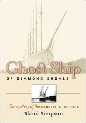 Ghost Ship of Diamond Shoals: The Mystery of the Carroll A. Deering Bland Simpson