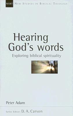 Hearing Gods Words: Exploring Biblical Spirituality  by  Peter  Adam