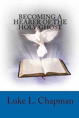 Becoming a Hearer of the Holy Ghost  by  Luke Chapman
