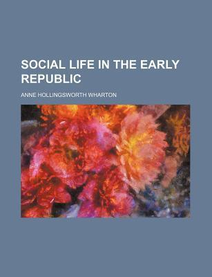 Social Life in the Early Republic Anne Hollingsworth Wharton