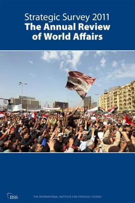 Strategic Survey 2011: The Annual Review of World Affairs Iiss