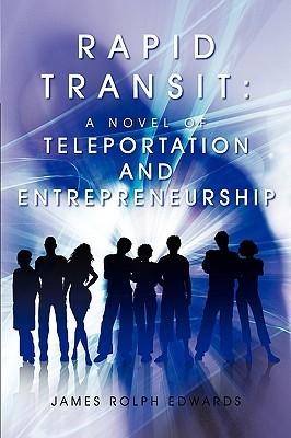 Rapid Transit: A Novel of Teleportation and Entrepreneurship James Rolph Edwards