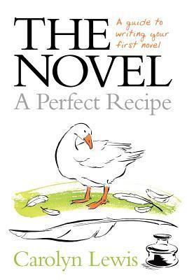 The Novel: A Perfect Recipe  by  Carolyn Lewis
