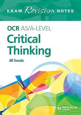 Ocr As/A Level Critical Thinking (Exams Revision Notes) Jill Swale