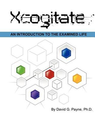 Xcogitate: An Introduction to the Examined Life. David G. Payne