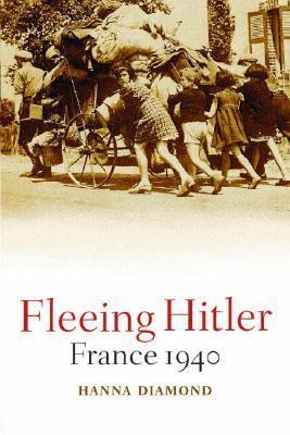 Fleeing Hitler: France 1940  by  Hanna Diamond