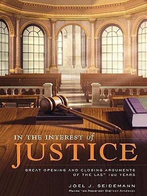 In the Interest of Justice: Great Opening & Closing Statements Throu  by  Joel Seidemann