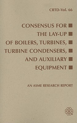 Consensus for the Lay-Up of Boilers: Turbines, Turbine Condensers, and Auxiliary Equipment Turbine/Turbine Condenser Lay-Up Task Gr