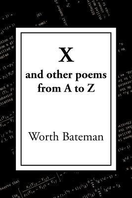 X: And Other Poems from A to Z  by  Worth Bateman