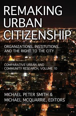 Remaking Urban Citizenship: Organizations, Institutions, and the Right to the City Michael P. Smith