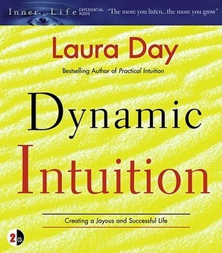 Dynamic Intuition: Creating a Joyous and Successful Life  by  Laura Day