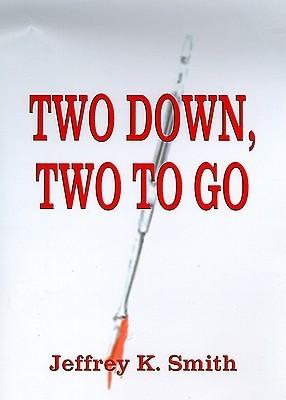 Two Down, Two to Go Jeffrey K. Smith