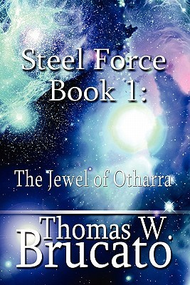 Steel Force Book 1: The Jewel of Otharra Thomas W. Brucato