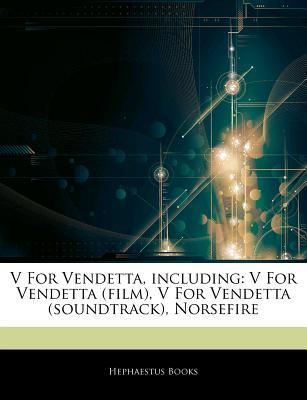 Articles on V for Vendetta, Including: V for Vendetta (Film), V for Vendetta (Soundtrack), Norsefire  by  Hephaestus Books