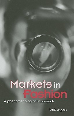 Markets in Fashion: A Phenomenological Approach  by  Patrik Aspers