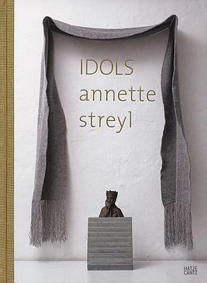 Annette Streyl: Idols  by  Alexander Sarailly