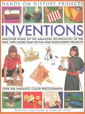 Inventions: Discover Some of the Amazing Technology of the Past, with More Than 20 Fun and Fascinating Projects Struan Reid