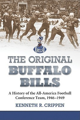 The Original Buffalo Bills: A History of the All-America Football Conference Team, 1946-1949  by  Kenneth R. Crippen
