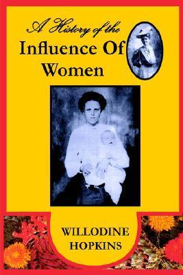 A History of the Influence of Women  by  Willodine Hopkins